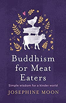 Buddhism for Meat Eaters: Simple Wisdom for a Kinder World by [Moon, Josephine]