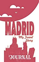 Madrid - My travel story Journal: Travel story notebook to note every trip to a traveled city