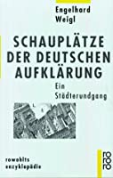 Schauplaetze der deutschen Aufklaerung. Ein Staedterundgang.
