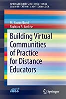 Building Virtual Communities of Practice for Distance Educators (SpringerBriefs in Educational Communications and Technology)