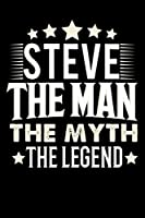 Notizbuch: Steve The Man The Myth The Legend (120 linierte Seiten als u.a. Tagebuch, Reisetagebuch fuer Vater, Ehemann, Freund, Kumpe, Bruder, Onkel und mehr)