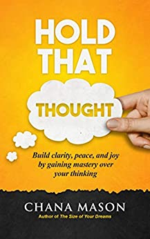 Hold that Thought: Build clarity, peace, and joy by gaining mastery over your thinking by [Mason, Chana]