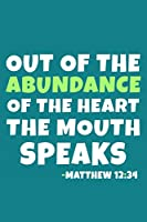 Out Of The Abundance Of The Heart The Mouth Speaks - Matthew 12:34: Blank Lined Journal Notebook:Inspirational Motivational Bible Quote Scripture Christian Gift Gratitude Prayer Journal For Women Men   110 Blank  Pages   Plain White Paper Soft Cover Book