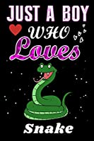 Just a Boy who loves Snake: A Super Cute Snake notebook or dairy, Perfect Snake lovers gift for Boy