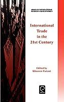 International Trade in the 21st Century (Series in International Business & Economics)
