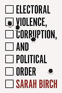 Electoral Violence, Corruption, and Political Order (English Edition)