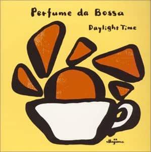 Perfume da Bossa ボッサのかほり~Daylight Time