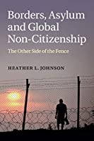 Borders, Asylum and Global Non-Citizenship: The Other Side of the Fence