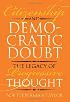 Citizenship and Democratic Doubt: The Legacy of Progressive Thought (American Political Thought) by Bob Pepperman Taylor(2004-11-11)