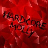 Hardcore Molly [Explicit]