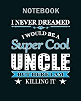 Notebook: super cool uncle here i am killing it11 - 50 sheets, 100 pages - 8 x 10 inches