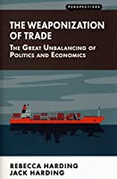 Weaponization of Trade: The Great Unbalancing of Politics and Economics (Perspectives)