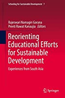 Reorienting Educational Efforts for Sustainable Development: Experiences from South Asia (Schooling for Sustainable Development)
