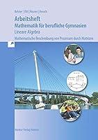Mathematik fuer berufliche Gymnasien. Arbeitsheft - Lineare Algebra: Mathematische Beschreibung von Prozessen durch Matrizen