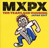 ベスト・オブ MXPX テン・イヤーズ・アンド・ランニング