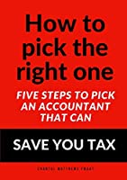 How to pick the right one - Five steps to pick an accountant that can SAVE YOU TAX