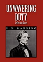 Unwavering Duty: Jefferson Davis