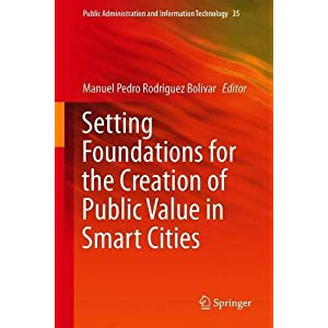 Setting Foundations for the Creation of Public Value in Smart Cities (Public Administration and Information Technology)