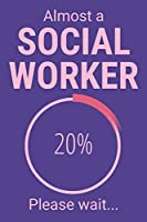 Almost A Social Worker: Funny Gift For Aspiring Social Worker Or Trainee - Lined Notebook To Write In (Social Worker Notebook)
