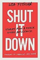 Shut It Down: Stories from a Fierce, Loving Resistance