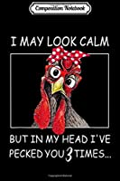 Composition Notebook: I May Look Calm But In My Head I've Pecked You 3 Times  Journal/Notebook Blank Lined Ruled 6x9 100 Pages
