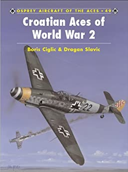 Croatian Aces of World War 2 (Aircraft of the Aces Book 49) by [Ciglic, Boris, Savic, Dragan]
