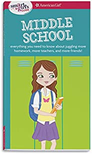 A Smart Girl's Guide: Middle School: Everything You Need to Know about Juggling More Homework, More Teache