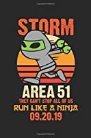 Storm Area 51 They Can't Stop All Of Us Run Like A Ninja: Notebook/Diary/Taskbook/120 pages/Lines pages, 6x9 inch