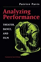 Analyzing Performance: Theater, Dance, and Film by Patrice Pavis(2003-02-24)