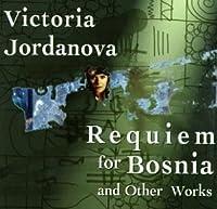 Requiem for Bosnia by Victoria Jordanova (2013-05-03)