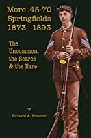 More .45-70 Springfields 1873-1893: The Uncommon, the Scarce & the Rare
