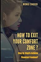 HOW TO EXIT YOUR COMFORT ZONE ?: Step By Step To Achieve Financial Freedom