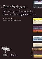 """""""Diese Verlegerei gibt sich gern humorvoll - meint es aber zugleich ernst"""": 40 Jahre Libelle : vom Bleisatz zum Open Access"""