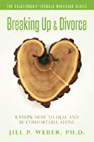Breaking Up & Divorce 5 Steps: How to Heal and Be Comfortable Alone (The Relationship Formula Workbook)