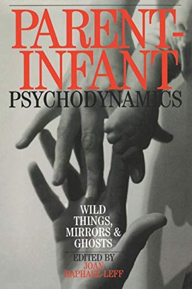 認めるオークランドクレジットParent-Infant Psychodynamics: Wild Things, Mirrors and Ghosts (English Edition)