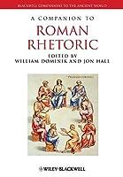A Companion to Roman Rhetoric (Blackwell Companions to the Ancient World)