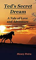 Ted's Secret Dream: A Tale of Love and Adventure