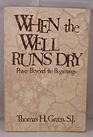 When the Well Runs Dry: Prayer Beyond the Beginnings