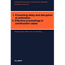 Congress Series: I: Preventing Delay and Disruption in Arbitration II: Effective Proceedings in Construction Cases: International Congress Proceedings