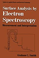 Surface Analysis by Electron Spectroscopy: Measurement And Interpretation (Updates In Applied Physics And Electrical Technology)