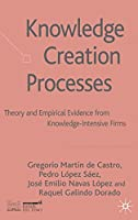 Knowledge Creation Processes: Theory and Empirical Evidence from Knowledge Intensive Firms