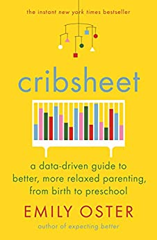 Cribsheet: A Data-Driven Guide to Better, More Relaxed Parenting, from Birth to Preschool by [Oster, Emily]