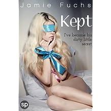 Kept: I've Become His Dirty Little Secret (Kept, Taken, Controlled. Book 1)