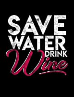 Save Water Drink Wine: Funny Quotes and Pun Themed College Ruled Composition Notebook