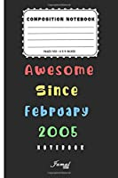 Awesome Since February 2005 Notebook: Birthday Gift For Women/Men/Boss/Coworkers/Colleagues/Students/Friends | Lined Notebook / Journal Gift, 110 Pages, 6x9, Soft Cover, Matte Finish