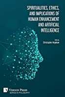Spiritualities, ethics, and implications of human enhancement and artificial intelligence (Philosophy)