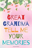 Great Grandma Tell Me Your Memories: Memory Journal capturing your grandmother's own amazing stories/what i love about grandma book, mothers day gifts for grandma, grandma journal, grandma gifts book, mother's day gifts