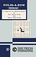 Five-in-a-Row (Renju): For Beginners to Advanced Players