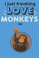I Just Freaking Love Monkeys Ok: Cute Monkey Lovers Journal / Notebook / Diary / Birthday Gift (6x9 - 110 Blank Lined Pages)
