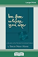 Be Free Where You Are: A Talk Given At The Maryland Correctional Institute (16pt Large Print Edition)